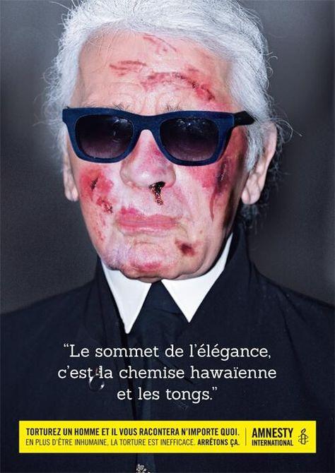 """Karl Lagerfeld torturé. / """" Torturez un homme, il vous racontera n'importe quoi."""" / Campagne contre la torture. / By Amnesty International."""