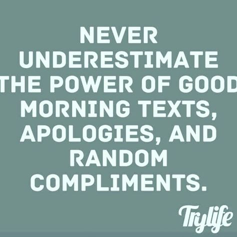 Never underestimate the power of good morning texts, apologies, and random compliments - Inspirational Quote, Motivational, Inspiration, Success, No Excuses, Positive Thinking, Positive Mindset, Success Quotes, Road to Success, Successful Mindset, Tony Robbins, Zig Ziglar, John Maxwell, Jim Rohn, Atlanta, Washington DC, Dallas, Houston, Philadelphia, Las Vegas, Charlotte, Los Angeles, New York,