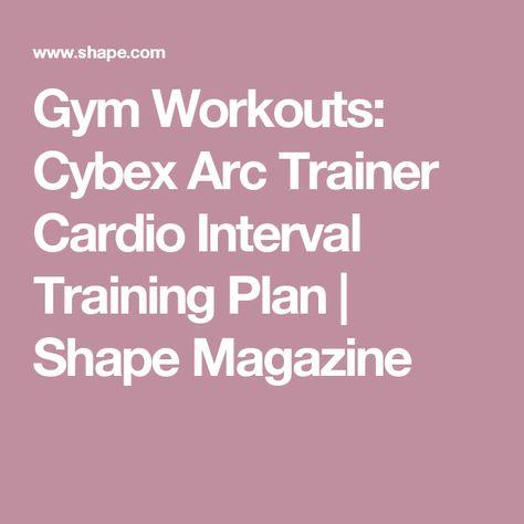 Gym Workouts: Cybex Arc Trainer Cardio Interval Training Plan | Shape Magazine