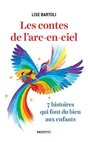 Les Contes De L Arc En Ciel 7 Histoires Qui Font Du Bie Https Www Amazon Fr Dp 2228919063 Ref Cm Sw R Pi Awdb C X Vskw Lise Bartoli Conte Telechargement