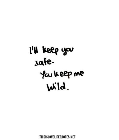I'll keep you safe. You keep me wild. Defs be cute as a matching best friend tattoo. Hmmmm :)