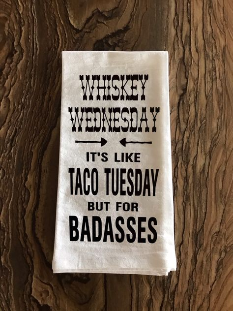 It's Like Taco Tuesday But For Badasses. It's Like Taco Tuesday But For Badasses. A uniform 27 x 27 square, 130 thread count, 3 oz each heavyweight flour sack dish towel an Dish Towels, Tea Towels, Whisky, Whiskey Wednesday, Taco Shirt, Flour Sack Towels, Mardi, Taco Tuesday, Vinyl Lettering