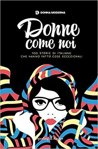 online store 44102 e25da Scaricare Donne come noi. 100 storie di italiane che hanno ...