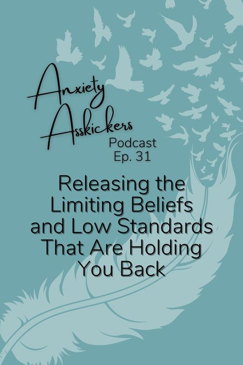 Find yourself constantly struggling against your own limiting beliefs about yourself? Repin and click to listen to this epiode of Anxiety Asskickers Podcast all about challenging your inherent beliefs and raising standards for your life. #selflove #limitingbeliefs #anxiety #anxietyrelief #mentalhealth #mentahealthmatters #innerchildhealing #selfesteem #selfawareness