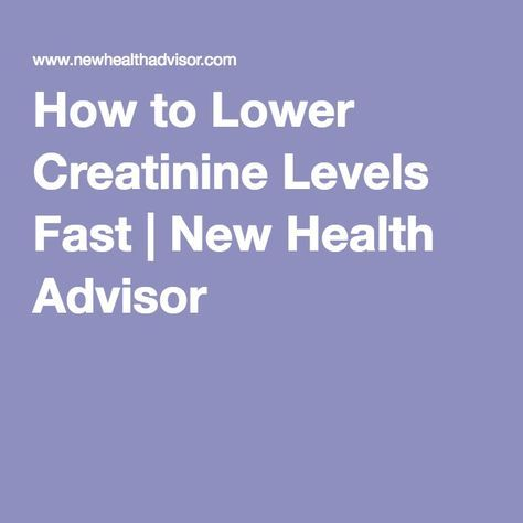 How to Lower Creatinine Levels Fast | New Health Advisor