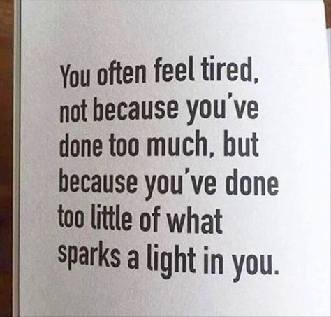 You often feel tired not because youve done too much.....