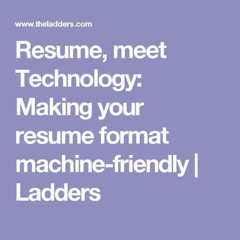 Resume, meet Technology Making your resume format machine - making resume format