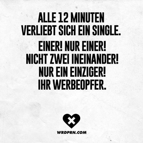Alle 12 Minuten verliebt sich ein Single. Einer! Nur einer! Nicht zwei ineinander! Nur ein einziger! Ihr Werbeopfer. - VISUAL STATEMENTS®