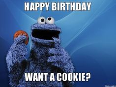 99f9e1dbf53ee5ce4936764135ed4cf0 birthday pins birthday images cookies? cookie monster memes happy birthday, want a cookie,Want A Cookie Meme