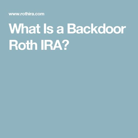 What Is a Backdoor Roth IRA?