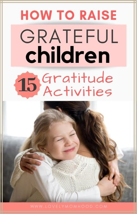 One of the most fundamental aspects of parenthood is raising grateful children. Here is how to raise grateful children and 15 bonding gratitude activities you can do together. | #gratitude #parenting #parentingtips #positiveparenting #motherhood #raisingkids #kids #gratitude