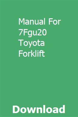 Manual For 7fgu20 Toyota Forklift Forklift Tractors Ford Diesel