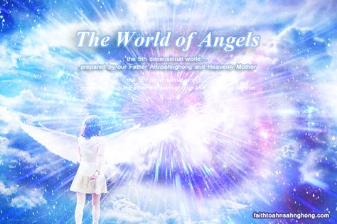Our home country, where we were before we came to this world, is the world of angels, the dimension; where Christ Ahnsahnghong and Heavenly Mother reside.