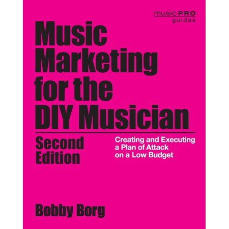 Music Pro Guides Music Marketing For The Diy Musician Creating And Executing A Plan Of Attack On A Low Budget 2nd Edition Paperback Walmart Com Current Music Budgeting Marketing Plan Sample