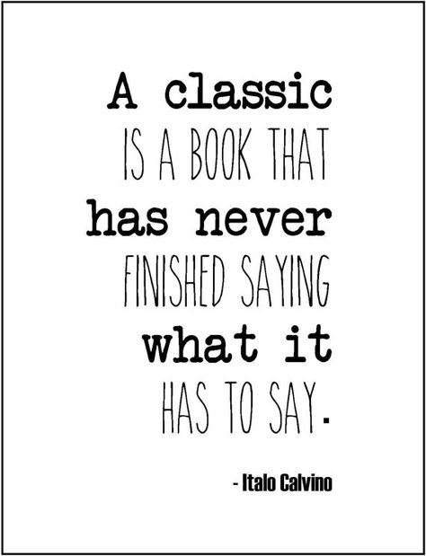 """""""A classic is a book that has never finished saying what it has to say."""""""