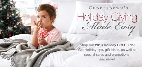 Browse Cuddledown's 2013 Holiday Gift Guide for gift ideas, special sales, survival tips and a holiday timeline to make this Holiday season a breeze!