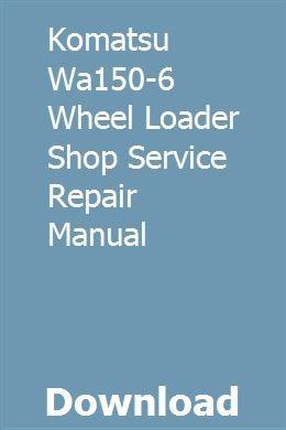 Komatsu Wa150 6 Wheel Loader Shop Service Repair Manual Repair Manuals Repair Komatsu