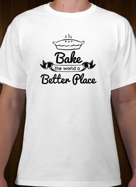 Bake The World A Better Place Bakery T Shirt Design Idea And Template Custom Design Shirts Create Custom Shirts Tshirt Designs