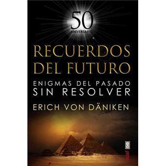 Recuerdos Del Futuro Enigmas Del Pasado Sin Resolver Erich Von Däniken 5 En Libros Fnac Libros En Espanol Libros Enigmas