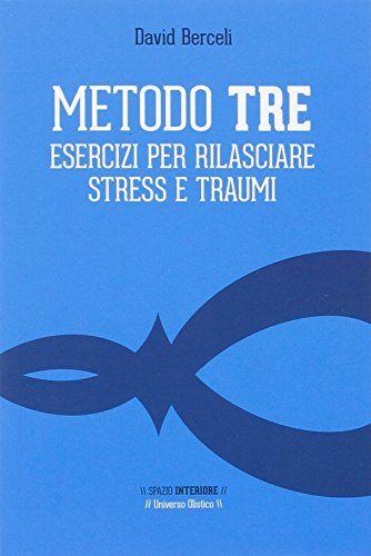 Metodo Tre Esercizi Per Rilasciare Stress E Traumi Download Pdf Gratis