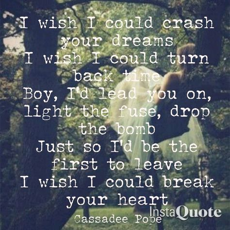 I wish I could break you heart cassadee pope lyrics country quote photography scene tree dress music song fantastic