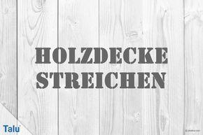 Holzdecke Richtig Weiss Und Farbig Streichen Anleitung