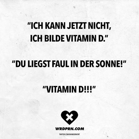 """Visual Statements®️️ """"Ich kann jetzt nicht, ich bilde Vitamin D."""" """"Du liegst faul in der Sonne!"""" """"Vitamin D!!!"""" Sprüche / Zitate / Quotes / Wordporn / witzig / lustig / Sarkasmus / Freundschaft / Beziehung / Ironie"""