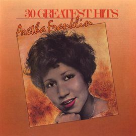 Download Or Stream 30 Greatest Hits By Aretha Franklin For Free On