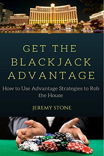 Get The Blackjack Advantage How To Use Advantage Strategies To Rob The House By Stone Jeremy Care Plans Cancer Diagnosis How To Stay Healthy