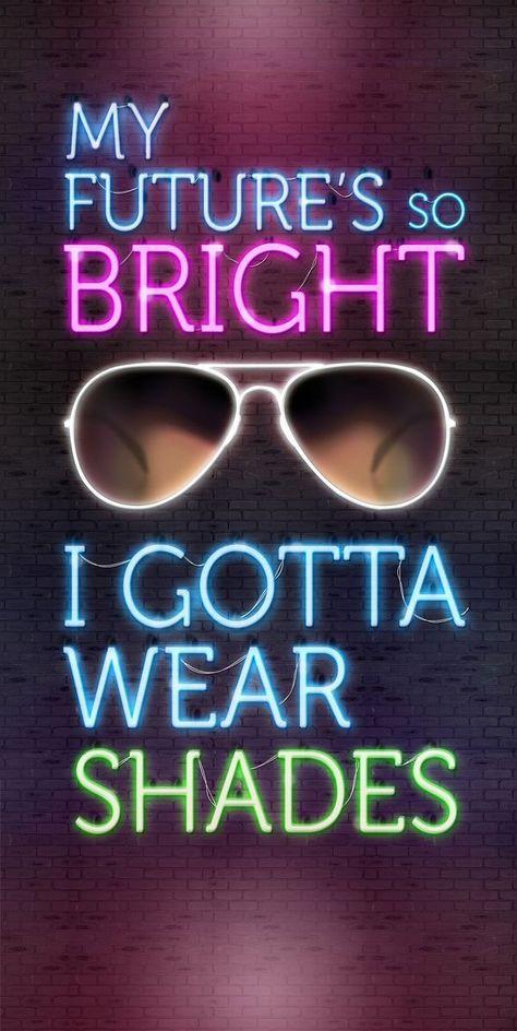 My futures so BRIGHT I gotta wear shades