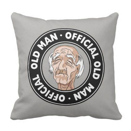 Official Old Man Throw Pillow Birthday Diy Gift Present Custom Ideas Pillows Throw Pillows Custom Throw Pillow