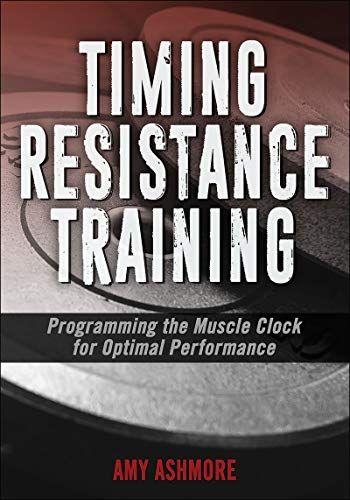 Download Pdf Timing Resistance Training Programming The Muscle Clock For Optimal Performance Free Epub Mobi Ebooks