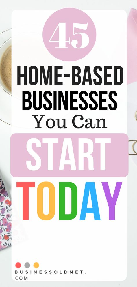 45 Home-Based Businesses You Can Start Today