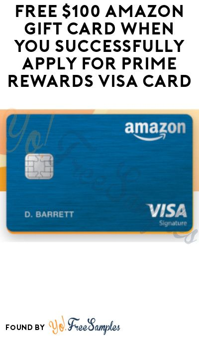 Free 100 Amazon Gift Card When You Successfully Apply For Prime Rewards Visa Card Prime Account Required Yo Free Samples Amazon Gifts Amazon Gift Cards Gift Card