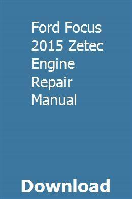 Ford Focus 2015 Zetec Engine Repair Manual With Images Repair Manuals Owners Manuals Repair