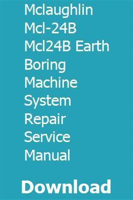 Mclaughlin Mcl 24b Mcl24b Earth Boring Machine System Repair Service Manual Mclaughlin System Manual