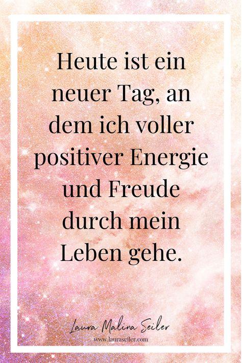 Heute ist ein neuer Tag, an dem ich voller positiver Energie und Freude durch mein Leben gehe. Zitat von Laura Malina Seiler ❤️> Klick auf den Pin um Dir Deinen persönlichen 3-Minuten-Higher-Self-PowerTalk anzuhören. Damit Du voller neuer frischer Energie in den Tag startest oder dich in 3 Minuten in dein Higher Self holst. Quote zum Thema I Spiritualität I Energie I Frequenz I Motivation I Inspiration I Mindset
