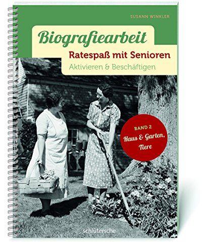 Biografiearbeit Ratespass Mit Senioren Aktivieren Beschaftigen Band 2 Haus Garten Tiere Biografie Bucher Senioren