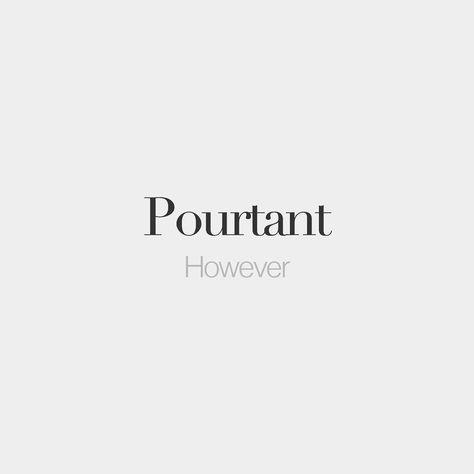Pourtant • However • /puʁ.tɑ̃/                                                                                                                                                                                 More