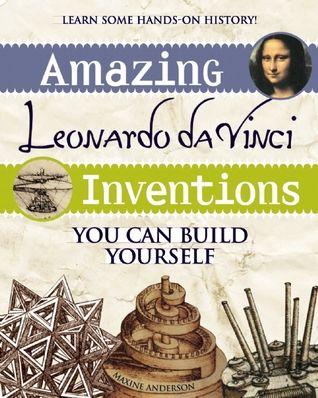 Leonard De Vinci Inventions Pdf : leonard, vinci, inventions, DOWNLOAD], Amazing, Leonardo, Vinci, Inventions:, Build, Yourself, Maxine, Anderson, Inventions,, Vinci,, Inventions