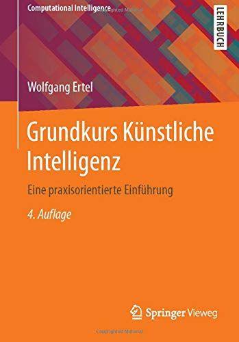 Grundkurs Kunstliche Intelligenz Eine Praxisorientierte Einfuhrung Computational Intelligence Deutsch Tasc In 2020 Gute Bucher Zum Lesen Lehrbuch Ich Liebe Bucher