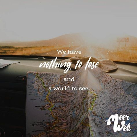 WE HAVE NOTHING TO LOSE AND TO SEE A WORLD. - VISUAL STATEMENTS  #nothing #statements #visual #world