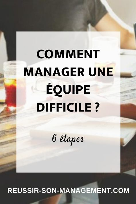 Comment manager une équipe difficile?