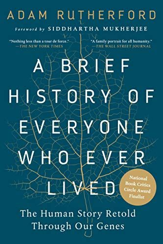 A Brief History Of Everyone Who Ever Lived The Human Story Retold Through Our Genes By Adam Rutherford A Tour D Story Retell Best Science Books Good Books
