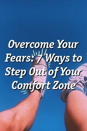 Sarah Ince Overcome Your Fears 7 Ways To Step Out Of Your Comfort