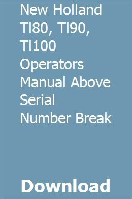 New Holland Tl80 Tl90 Tl100 Operators Manual Above Serial Number Break New Holland New Holland Tractor Operator