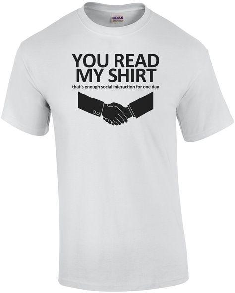 You Read My Shirt, That's Enough Social Interaction T-shirt