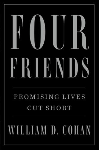 Read Download Four Friends By William D Cohan For Free Pdf Epub Mobi Download Free Read Four Friends Online For Your Bestselling Books Books Book Search