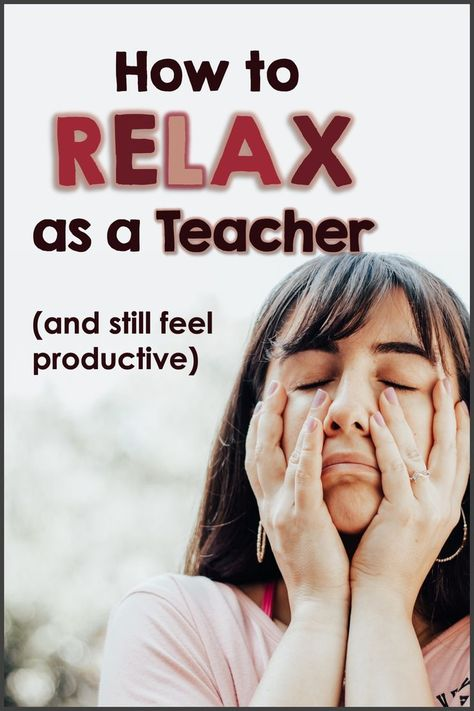 How to Relax as a Teacher during this stressful time!