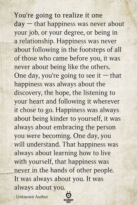 You're going to realize it one day — that happiness was never about your job, or